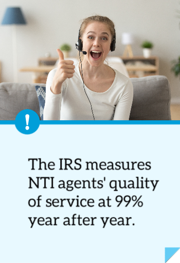 The IRS measures NTI agents' quality of service at 99% year after year.